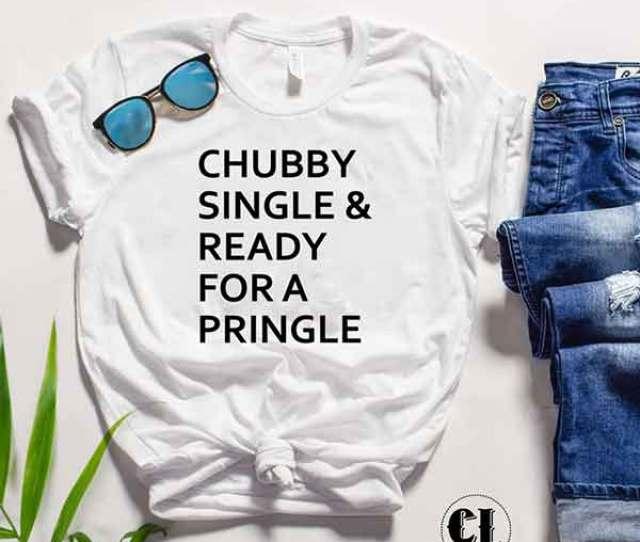 T Shirt Chubby Single Ready For A Pringle