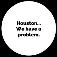 Houston...We have aproblem.