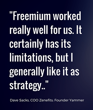 Freemium worked really well for us.  It certainly has its limitations, but I generally like it as a strategy. - Dave Sacks