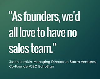 As Founders, we'd all love to have no sales team - Jason Lemkin