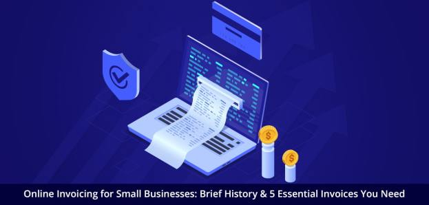 Online Invoicing for Small Businesses: Brief History & 5 Essential Invoices You Need