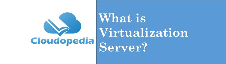 Definition Virtualization Server