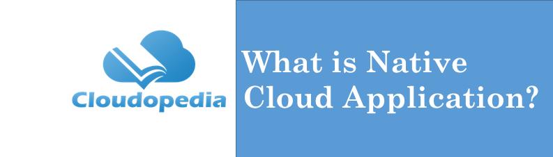 Definition Native Cloud Application