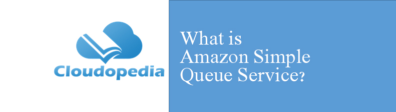 Definition of Amazon Simple Queue Service
