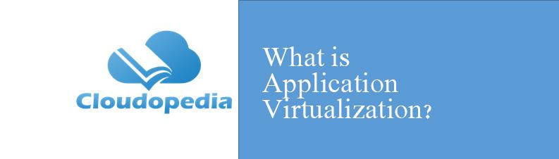 Definition of Application Virtualization