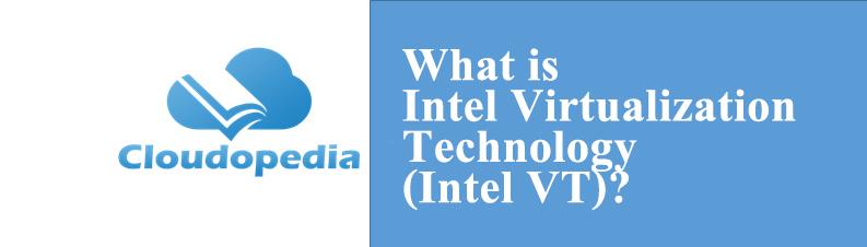 Definition of Intel Virtualization Technology (Intel VT)