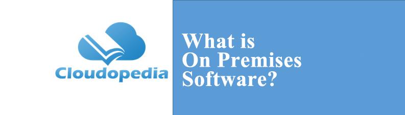 Definition of On Premises Software