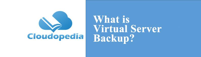 Definition of Virtual Server Backup