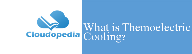Definition of thermoelectric Cooling