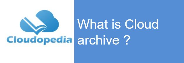 Definition of Cloud archive