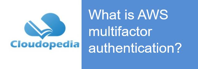 Definition of AWS multifactor authentication
