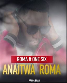 Audio Roma ft One Six - ANAITWA ROMA Mp3 Download