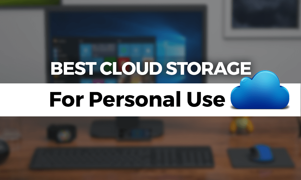 Best Cloud Storage for Personal Use in 2019