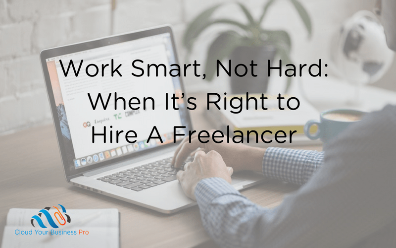 Work Smart, Not Hard: When It's Right To Hire A Freelancer