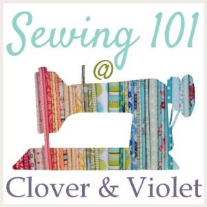 Sewing 101 @ Clover & Violet