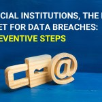 Financial Institutions, The Prime Target for Data Breaches: 10 Preventive Steps