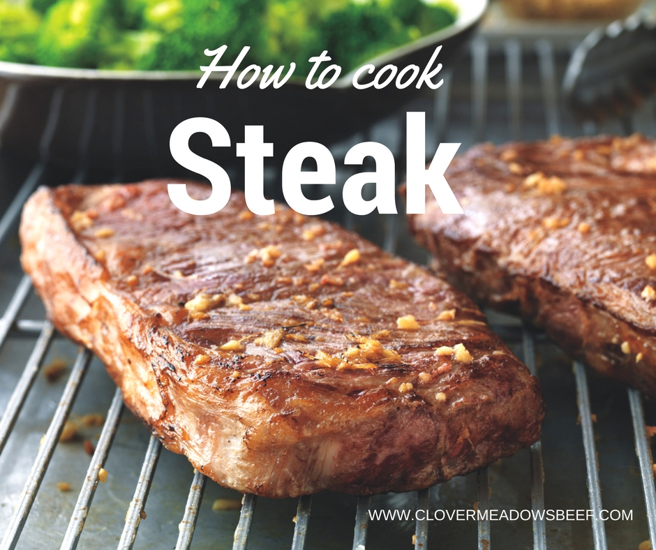 How To Cook Steak Amp Easy Steak Recipes Clover Meadows Beef
