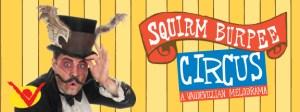 Squirm Burpee Circus: A Vaudevillian melodrama