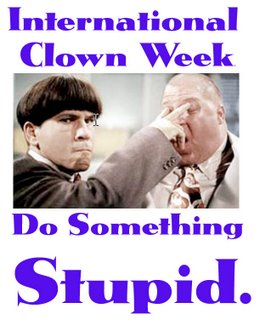 International Clown Week: Do Something Stupid