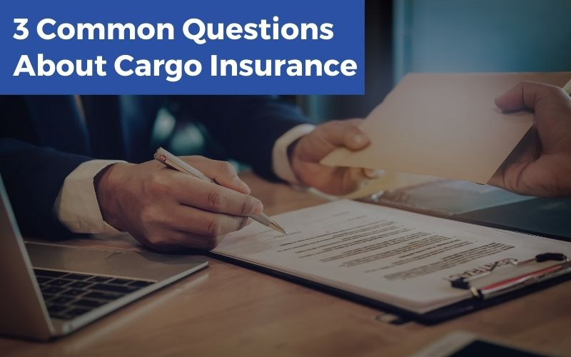 3 Common Questions About Cargo Insurance
