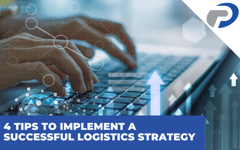 4 Tips to Implement a Successful Logistics Strategy