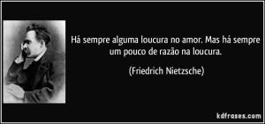 frase-ha-sempre-alguma-loucura-no-amor-mas-ha-sempre-um-pouco-de-razao-na-loucura-friedrich-nietzsche-151327