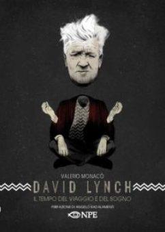 David Lynch: il tempo del viaggio e del sogno di Valerio Monacò