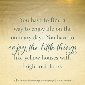 You have to find a way to enjoy life on the ordinary days. You have to enjoy the little things like yellow houses with bright red doors.