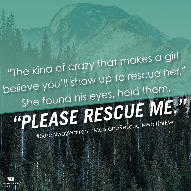 "Wait for Me meme: ""The kind of crazy that makes a girl believe you'll show up to rescue her."" She found his eyes, held them. ""PLEASE RESCE ME."" #SusaMayWarren #MontanaRescue #WaitforMe"