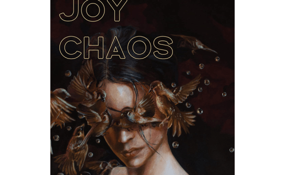Violence / Joy / Chaos Cover: drawing of bare-shouldered woman on black background, with small birds flitting in front of her face and several small bubbles floating nearby