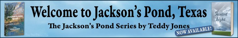Banner Ad: Welcome to Jackson's Pond, Texas. the Jackson's Pond Series by Teddy Jones. Now Available! 3d image of Jackson's Pond, Texas on left and 3d image of Slanted Light on right.
