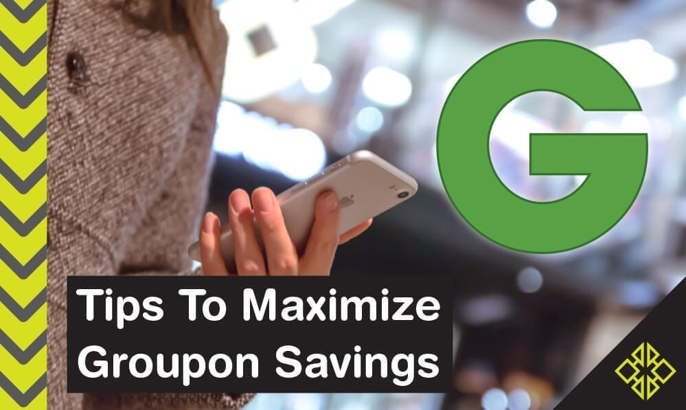 Get the Most out of Groupon: 10 Tips to Maximize Savings