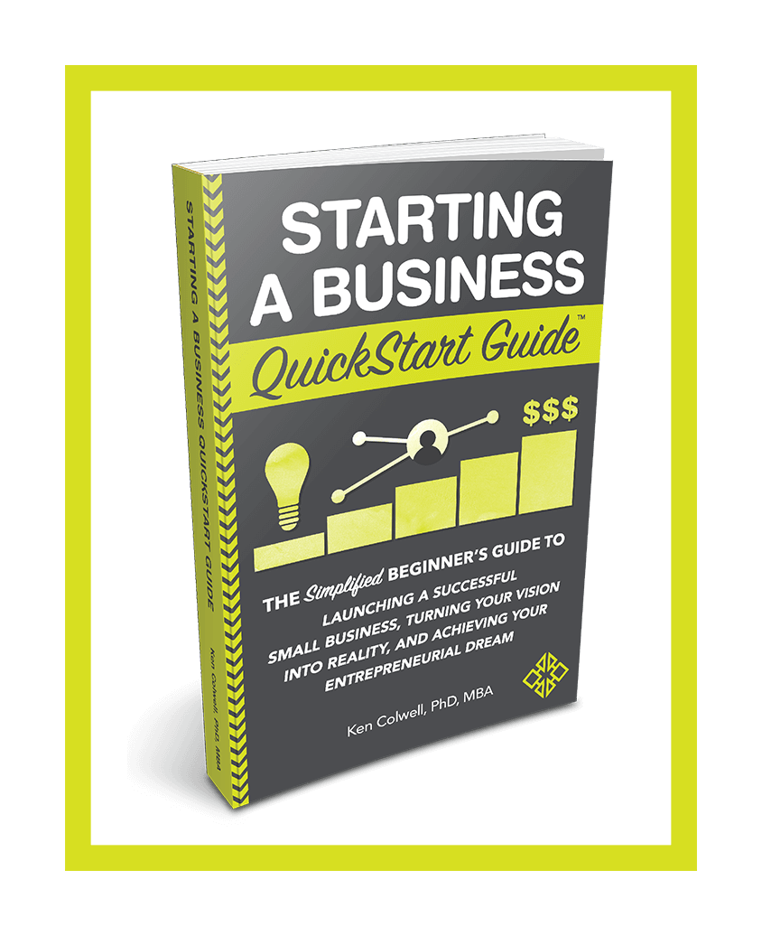 Starting a Business Quickstart Guide by Ken Colwell PhD, MBA