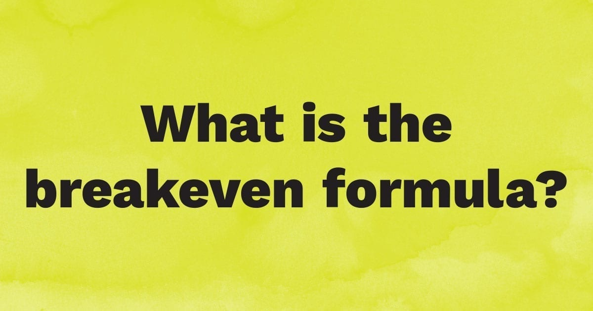 What is the breakeven formula?