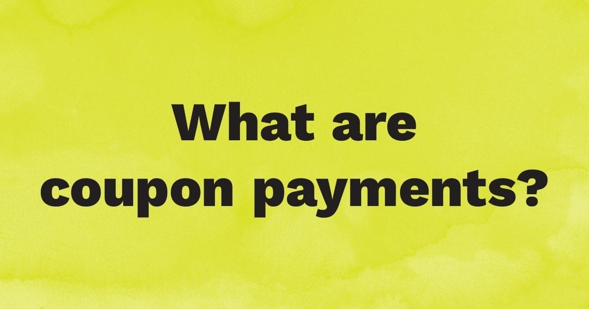 What are coupon payments?