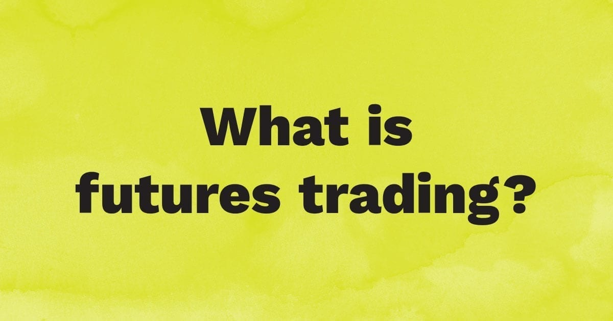 What is futures trading?