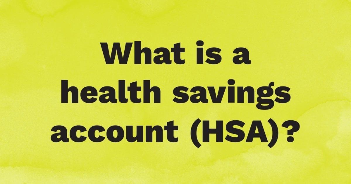 What is a health savings account (HSA)?