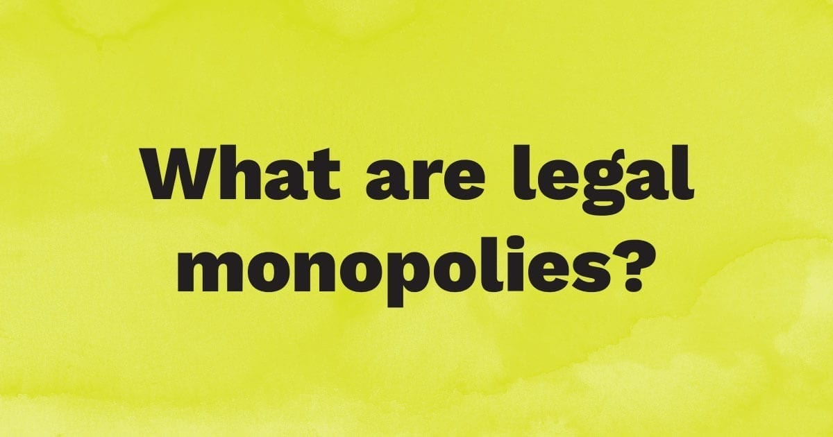 What are legal monopolies?