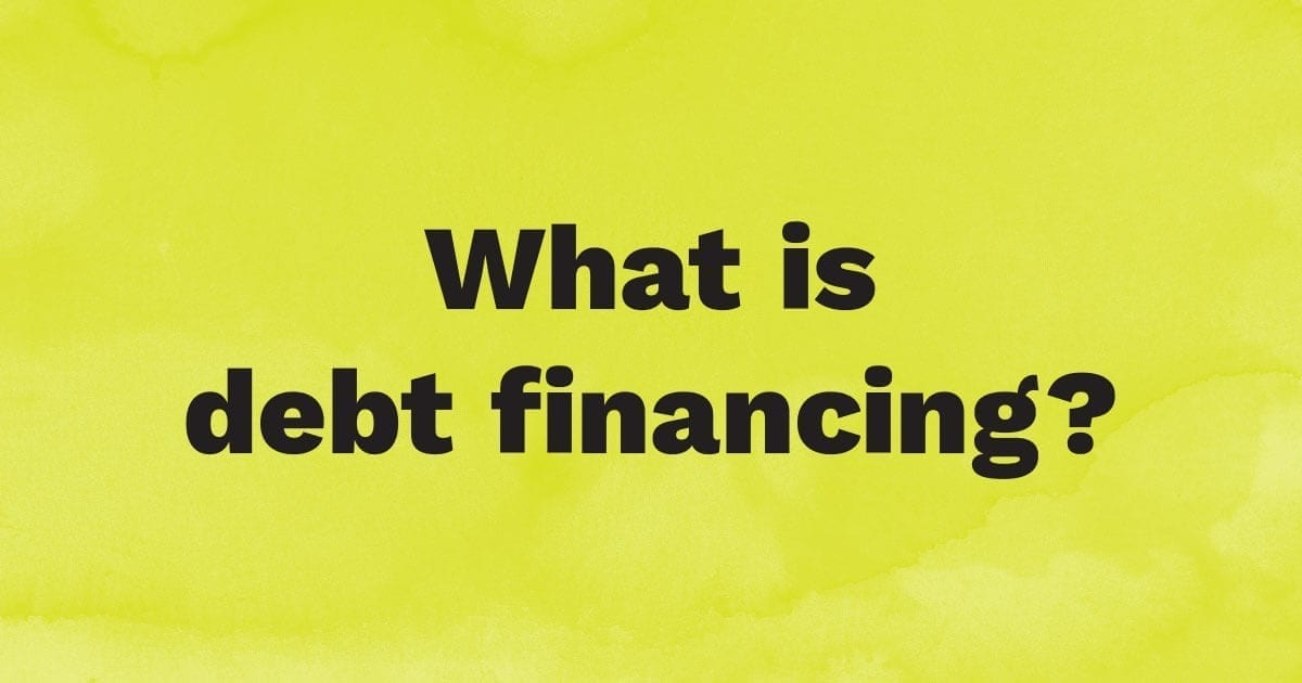 What is debt financing?