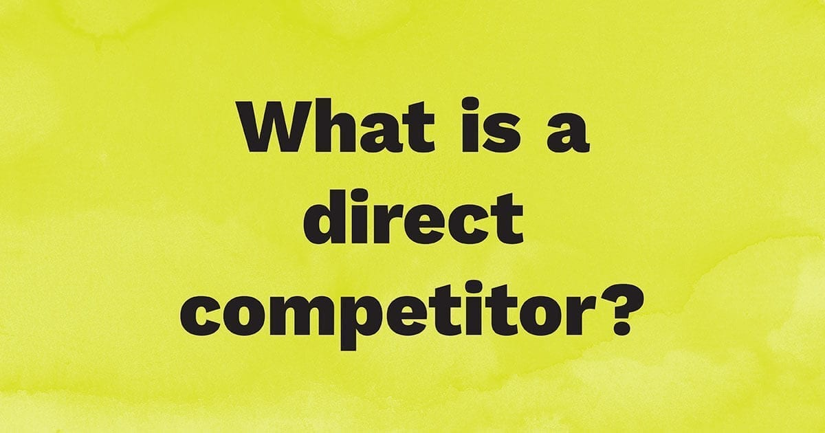 What is a direct competitor?