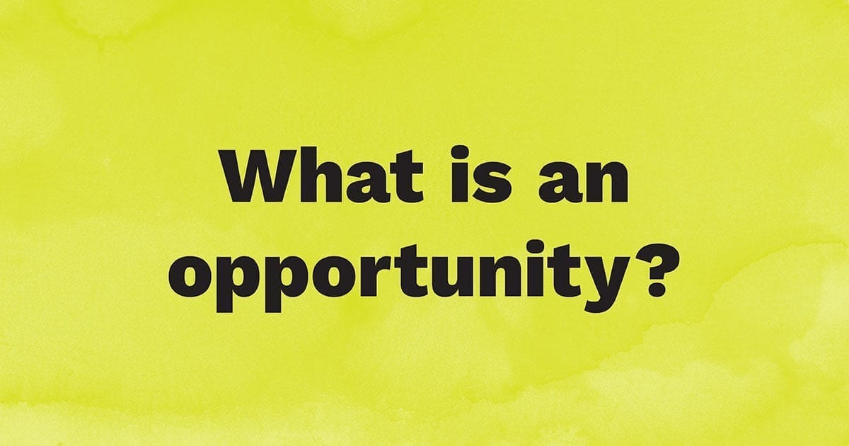What is an opportunity?