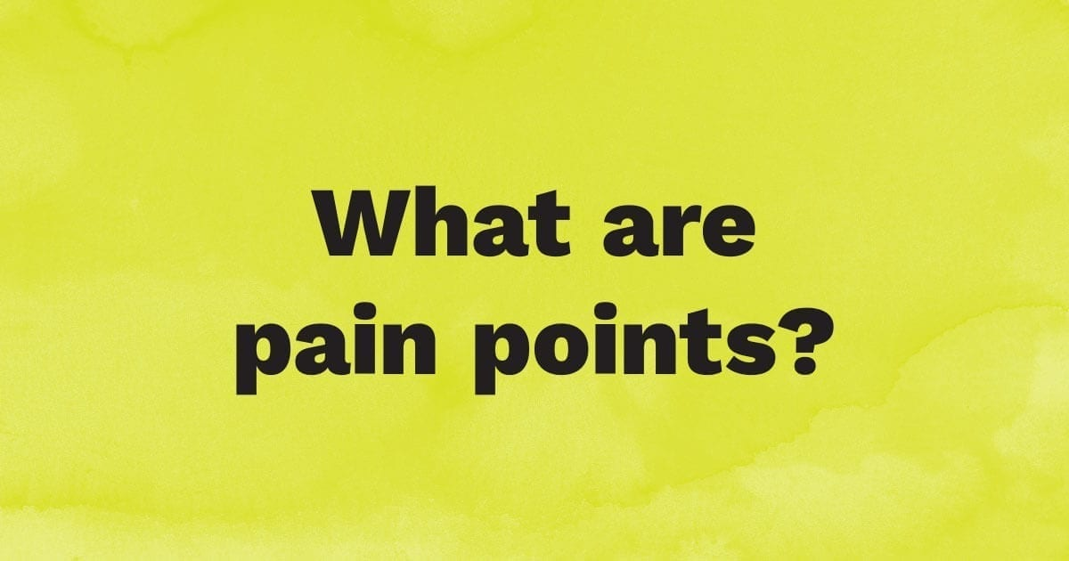 What are pain points?