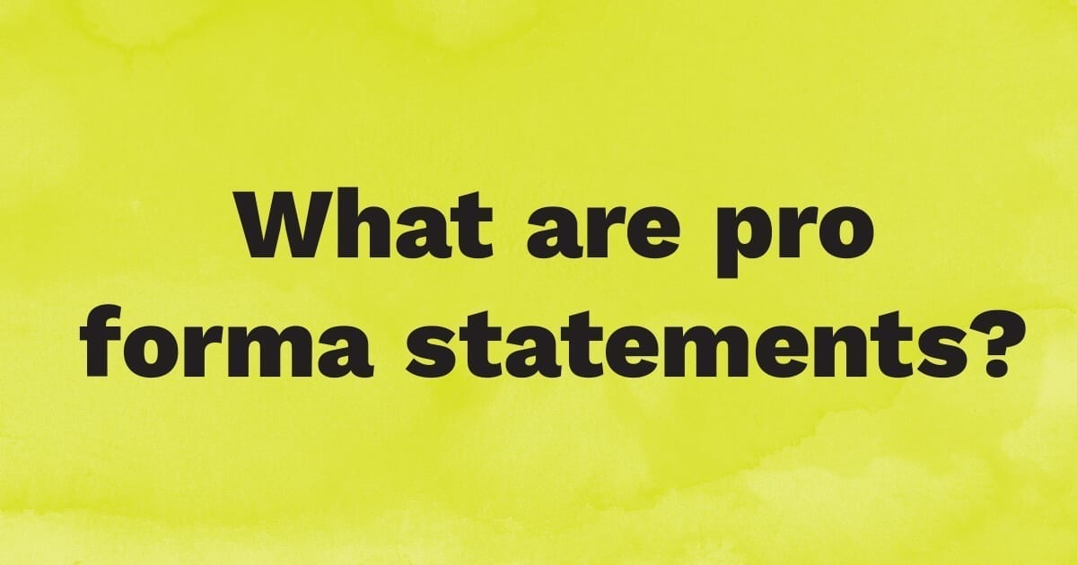 What are pro forma statements?