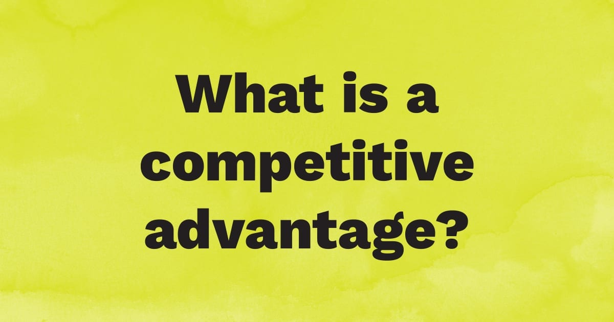 What is a competitive advantage?