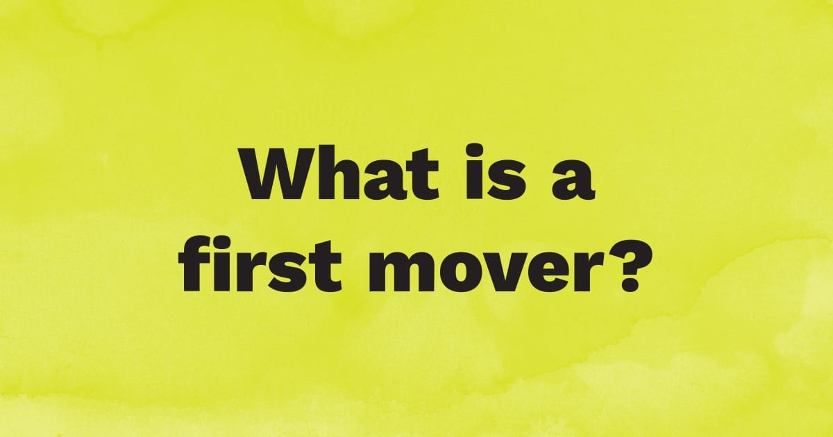 What is a first mover?