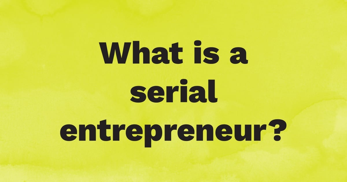 What is a serial entrepreneur?