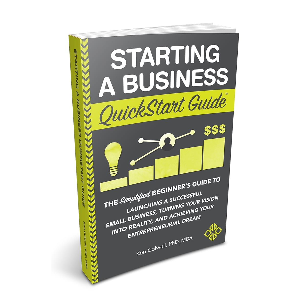 Starting a Business QuickStart by Ken Colwell PhD, MBA
