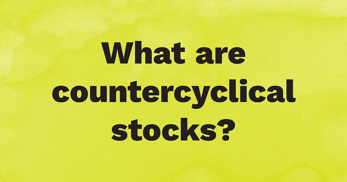 What Are Countercyclical Stocks?