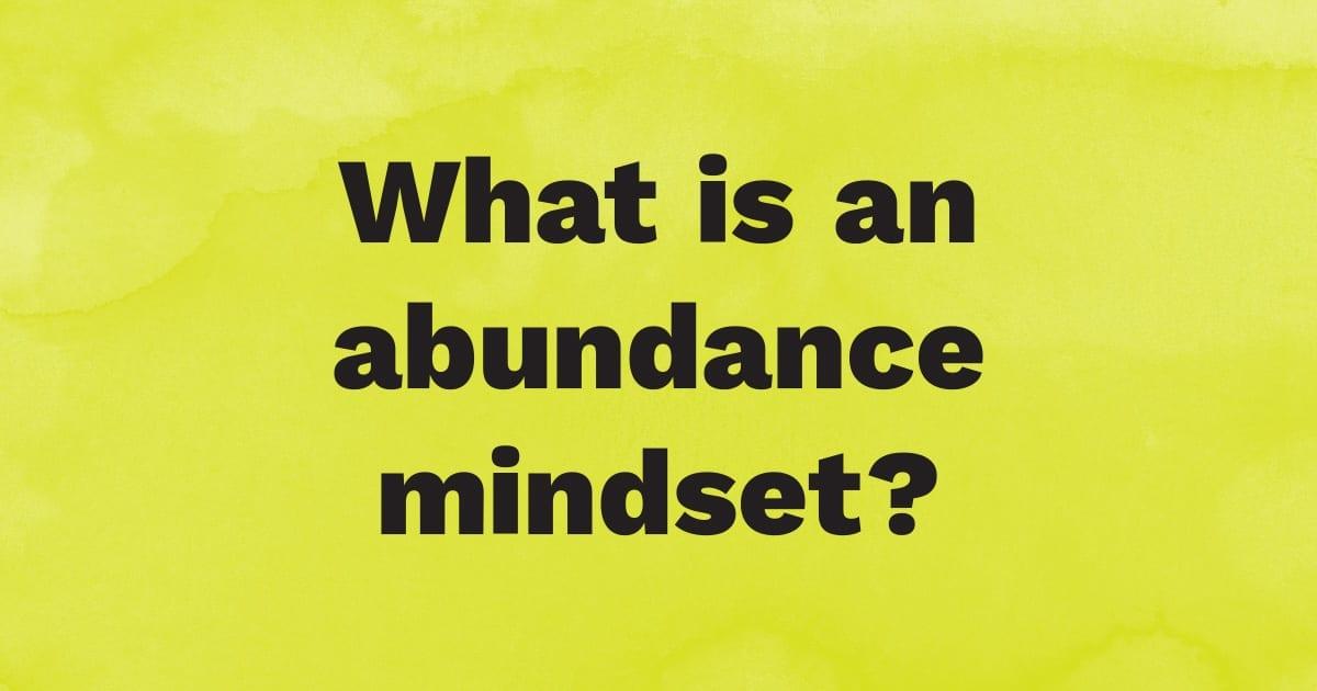 What is an abundance mindset?