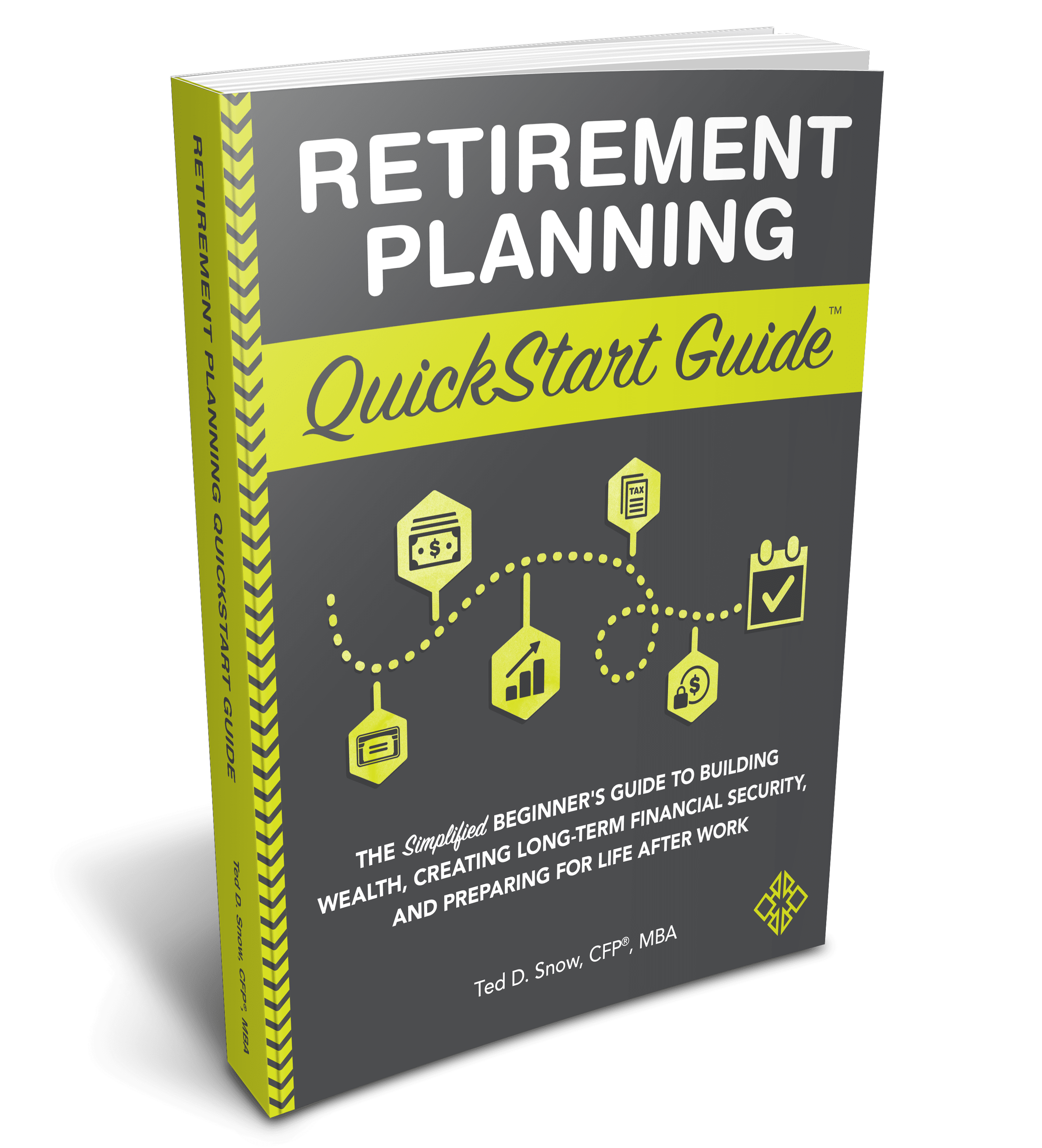 Retirement Planning QuickStart Guide by Ted D. Snow CFP, MBA